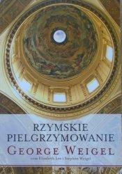 George Weigel • Rzymskie pielgrzymowanie. Kościoły stacyjne Rzymu