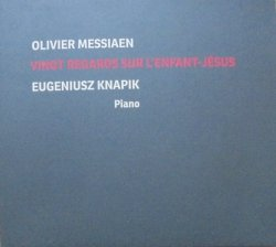 Eugeniusz Knapik, Olivier Messiaen • Vingt Regards Sur l'Enfant-Jesus • 2CD