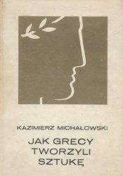 Kazimierz Michałowski • Jak Grecy tworzyli sztukę