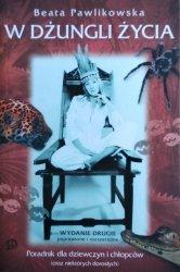 Beata Pawlikowska • W dżungli życia