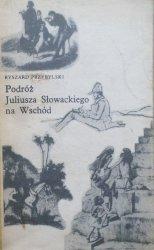 Ryszard Przybylski • Podróż Juliusza Słowackiego na Wschód
