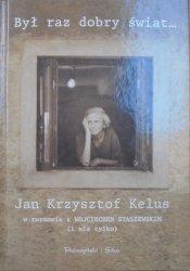 Był raz dobry świat... • Jan Krzysztof Kelus w rozmowie z Wojciechem Staszewkim (i nie tylko)