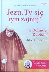 Joanna Bątkiewicz-Brożek • Jezu, Ty się tym zajmij! o. Dolindo Ruotolo. Życie i cuda