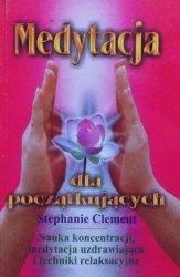 Stephanie Clement • Medytacja dla początkujących. Nauka koncentracji, medytacja uzdrawiająca i techniki relaksacyjne