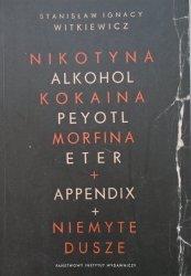 Stanisław Ignacy Witkiewicz • Nikotyna, Alkohol, Kokaina, Peyotl, Morfina, Eter + Appendix + Niemyte dusze