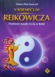 Tadeusz Piotr Szewczyk • Vademecum Reikowicza. Duchowe zasady życia w Reiki