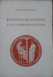 Gustaw Przychocki • Kultura klasyczna w kulturze współczesnej