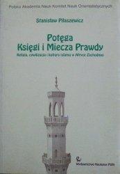 Stanisław Piłaszewicz • Potęga Księgi i Miecza Prawdy. Religia, cywilizacja i kultura islamu w Afryce Zachodniej [Islam, Afryka]