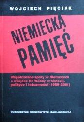 Wojciech Pięciak • Niemiecka pamięć. Współczesne spory w Niemczech o miejsce III Rzeszy w historii, polityce i tożsamości (1989-2001)