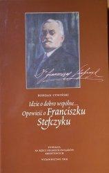 Bohdan Cywiński • Idzie o dobro wspólne. Opowieść o Franciszku Stefczyku