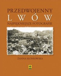 Żanna Słoniowska • Przedwojenny Lwów. Najpiękniejsze fotografie