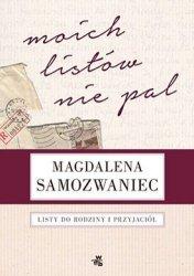 Magdalena Samozwaniec • Moich listów nie pal! Listy do rodziny i przyjaciół