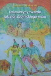 Tadeusz Jankowski • Dziewczyny twarde jak stal zbójnickiego noża