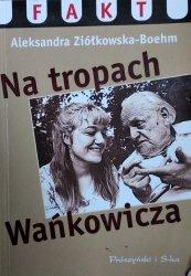 Aleksandra Ziółkowska-Boehm • Na tropach Wańkowicza