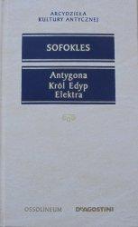 Sofokles • Antygona. Król Edyp. Elektra [Arcydzieła Kultury Antycznej]