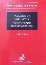 Dariusz Wilk • Fałszerstwa dzieł sztuki. Aspekty prawne i kryminalistyczne