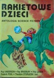 Rakietowe dzieci. Antologia science-fiction • Poul Anderson, Ray Bradbury, Fredrick Pohl, Fritz Leiber