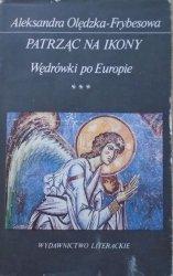 Aleksandra Olędzka Frybesowa • Patrząc na ikony. Wędrówki po Europie