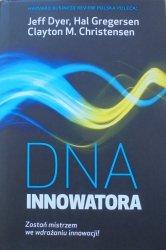 Clayton M. Christensen, Jeffrey H. Dyer, Hal B. Gregersen • DNA innowatora. Zostań mistrzem we wdrażaniu innowacji!