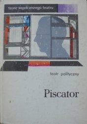Erwin Piscator • Teatr polityczny [teorie współczesnego teatru]