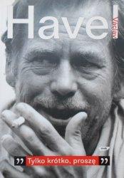 Vaclav Havel • Tylko krótko proszę