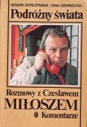 Renata Gorczyńska • Podróżny świata. Rozmowy z Czesławem Miłoszem. Komentarze.
