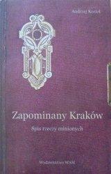 Andrzej Kozioł • Zapomniany Kraków. Spis rzeczy minionych [dedykacja autora]