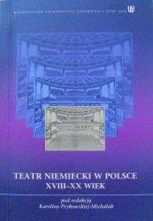 red. Karolina Prykowska-Michalak • Teatr niemiecki w Polsce XVIII-XX wiek