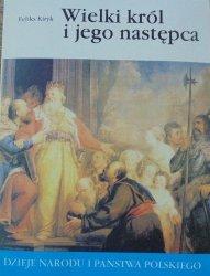 Feliks Kiryk • Wielki król i jego następca [I-9]