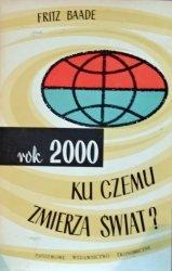 Fritz Baade • Rok 2000: Ku czemu zmierza świat?