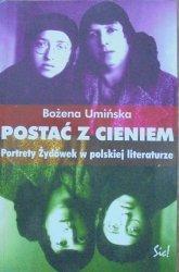 Bożena Umińska • Postać z cieniem. Portrety Żydówek w polskiej literaturze
