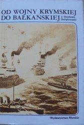 Jan Gozdawa-Gołębiowski • Od wojny krymskiej do bałkańskiej. Działania flot wojennych na morzach i oceanach w latach 1853-1914