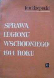 Jan Rzepecki • Sprawa Legiony Wschodniego 1914 roku