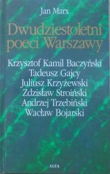 Jan Marx • Dwudziestoletni poeci Warszawy [Krzysztof Kamil Baczyński, Tadeusz Gajcy, Juliusz Krzyżewski, Zdzisław Stroiński, Andrzej Trzebiński, Wacław Bojarski]