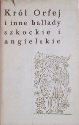opr. Władysław Dulęba • Król Orfej i inne ballady szkockie i angielskie