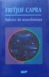 Fritjof Capra • Należeć do wszechświata. Poszukiwania na pograniczu nauki i duchowości