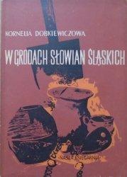 Kornelia Dobkiewiczowa • W grodach Słowian śląskich