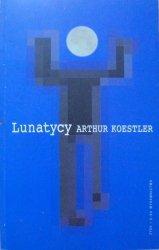 Arthur Koestler • Lunatycy. Historia zmiennych poglądów człowieka na wszechświat