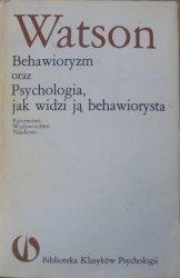 John B. Watson • Behawioryzm oraz Psychologia, jak ją widzi behawiorysta