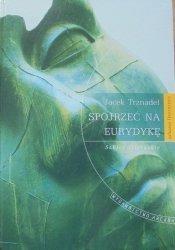 Jacek Trznadel • Spojrzeć na Eurydykę. Szkice literackie [Leśmian, Mickiewicz, Łobodowski, Mackiewicz, Miłosz]