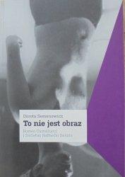 Dorota Semenowicz • To nie jest obraz. Romeo Castellucci i Societas Raffaello Sanzio