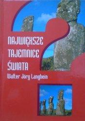 Walter Jorg Langbein • Największe tajemnice świata. Niezwykłe wydarzenia ostatnich XXV wieków