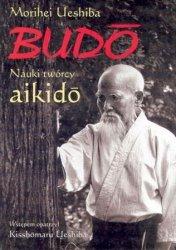 Morihei Ueshiba • Budo. Nauki twórcy Aikido
