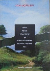 Jan Łopuski • Losy Armii Krajowej na Rzeszowszczyźnie sierpień-grudzień 1944