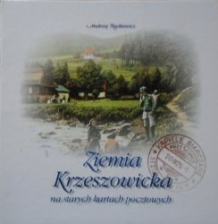 Andrzej Nąckiewicz • Ziemia Krzeszowicka na starych kartach pocztowych 1898-1941