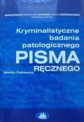 Monika Całkiewicz • Kryminalistyczne badania patologicznego pisma ręcznego