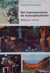 Bożena Kowalska • Od impresjonizmu do konceptualizmu. Odkrycia sztuki