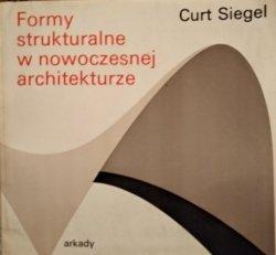 Curt Siegel • Formy strukturalne w nowoczesnej architekturze