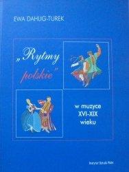Ewa Dahlig-Turek • Rytmy polskie w muzyce XVI-XIX wieku. Studium morfologiczne
