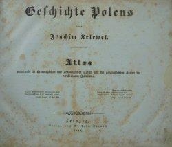 Joachim Lelewel • Geschichte Polens. Atlas [1847]